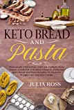 Keto Bread And Pasta: Homemade Gluten-Free And Low-Carbohydrate Baked, Goods For A Healthy...