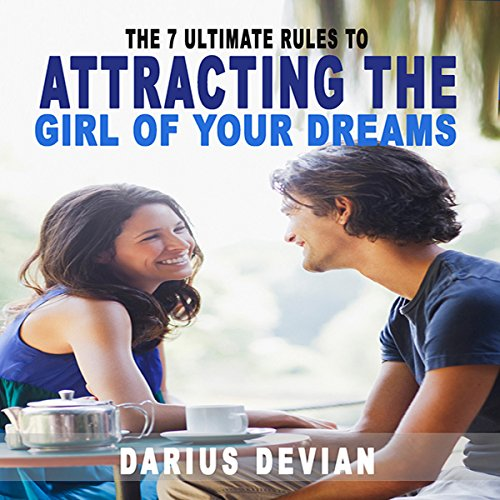 The 7 Ultimate Rules to Attracting the Girl of Your Dreams audiobook cover art