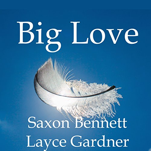 Big Love                   By:                                                                                                                                 Saxon Bennett,                                                                                        Layce Gardner                               Narrated by:                                                                                                                                 Layce Gardner                      Length: 6 hrs and 56 mins     41 ratings     Overall 4.1