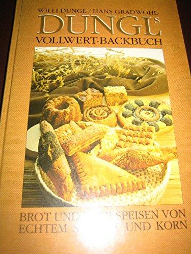Dungl´s Vollwert-Backbuch. Brot und Mehlspeisen von echtem Schrot und Korn.