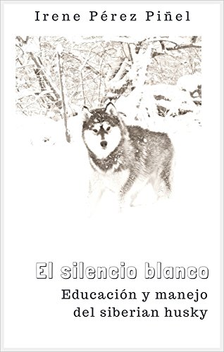 El silencio blanco: Educación y manejo del siberian husky