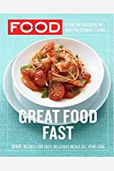 Everyday Food: Great Food Fast: 250 Recipes for Easy, Delicious Meals All Year Long: A Cookbook Kindle Edition