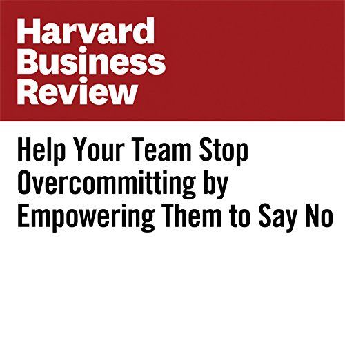 Help Your Team Stop Overcommitting by Empowering Them to Say No audiobook cover art