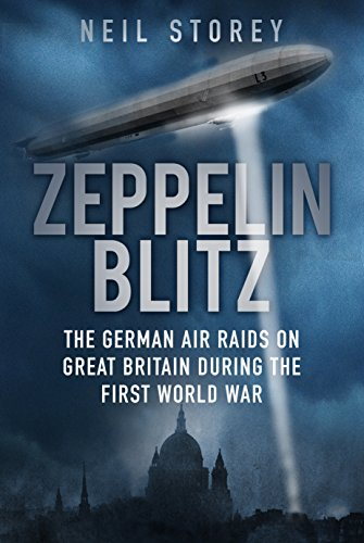 Zeppelin Blitz: The German Air Raids on Great Britain During the First World War (English Edition)