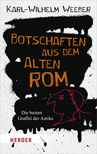 Botschaften aus dem Alten Rom: Die besten Graffitti der Antike (Herder Spektrum)