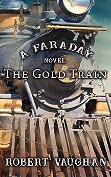 The Gold Train: A Faraday Novel by [Robert Vaughan]