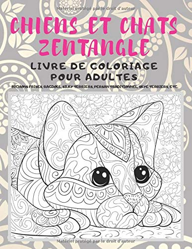 Chiens et chats Zentangle - Livre de coloriage pour adultes - Bichons Frises, Ragdoll, Silky Terriers, Persan traditionnel, Skye Terriers, etc.