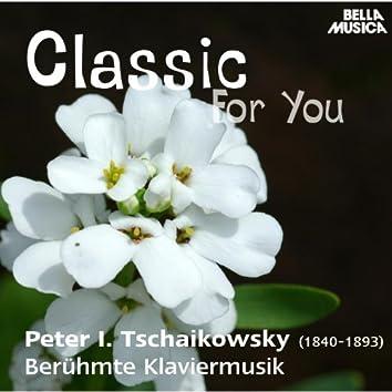 Classic for You: Tschaikowsky: Berühmte Klaviermusik