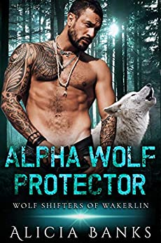 Alpha Wolf Protector: A Paranormal Women's Fiction Romance (Wolf Shifters of Wakerlin Book 2) Review