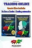 Trading Online: Forex Trading - guida semplice in italiano per principianti, basi analisi tecnica & Trading Automatico per investire in borsa con i trading system + Bonus: strategia intraday