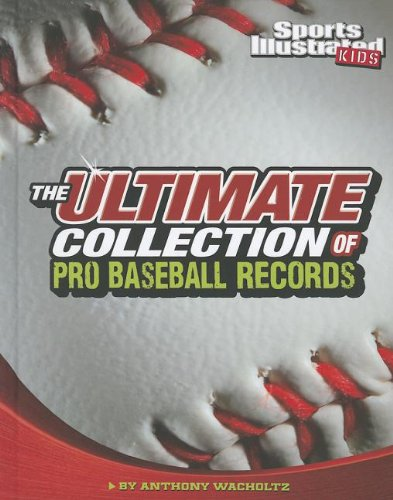 The Ultimate Collection of Pro Baseball Records (Sports Illustrated Kids: For the Record)