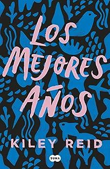 Los mejores años (Spanish Edition) by [Kiley Reid]