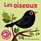 Les Oiseaux - 6 Sons à Écouter, 6 Images à Regarder (Livre Sonore)- Dès 1 an