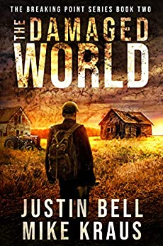 The Damaged World: The Breaking Point Series Book 2: (A Post-Apocalyptic EMP Survival Thriller) by [Justin Bell, Mike Kraus]