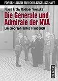 Die Generale und Admirale der NVA: Ein biographisches Handbuch (Forschungen zur DDR-Gesellschaft)