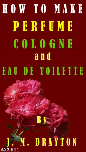 How to Make Perfume, Cologne and Eau de toilette