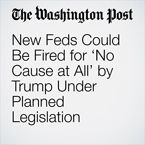 New Feds Could Be Fired for 'No Cause at All' by Trump Under Planned Legislation copertina