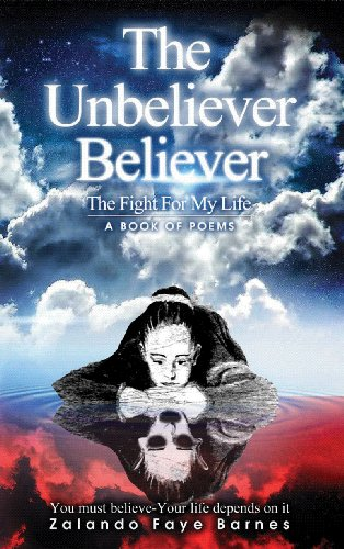 The Unbeliever Believer: The Fight for my Life (A Book of Poems) (English Edition)