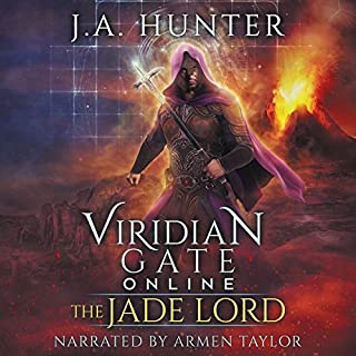Viridian Gate Online: The Jade Lord: A litRPG Adventure     The Viridian Gate Archives, Volume 3              Written by:                                                                                                                                 James A. Hunter                               Narrated by:                                                                                                                                 Armen Taylor                      Length: 11 hrs and 6 mins     11 ratings     Overall 4.9