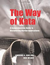 The Way of Kata: A Comprehensive Guide for Deciphering Martial Applications