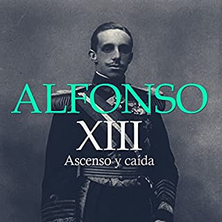 Alfonso XIII: Ascenso y Caída [Alfonso XIII: Rise and Fall] audiobook cover art