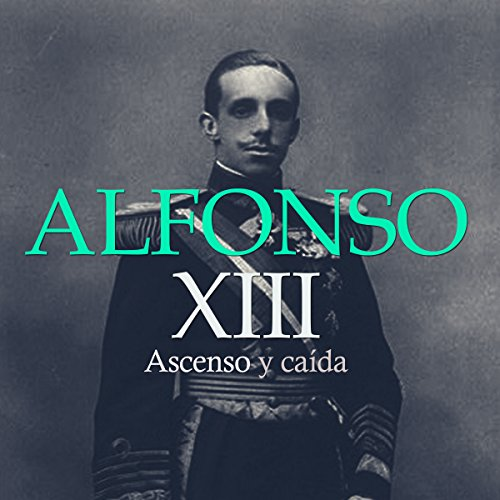 Alfonso XIII: Ascenso y Caída [Alfonso XIII: Rise and Fall] copertina