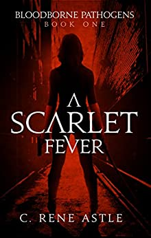 A Scarlet Fever (Bloodborne Pathogens Book 1) by [C. Rene Astle]