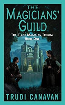 The Magicians' Guild: The Black Magician Trilogy by [Trudi Canavan]