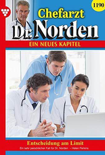 Chefarzt Dr. Norden 1190 – Arztroman: Entscheidung am Limit (German Edition)