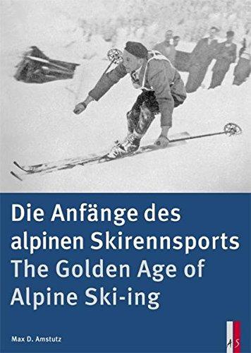 Die Anfänge des alpinen Skirennsports: The Golden Age of Alpine Ski-ing