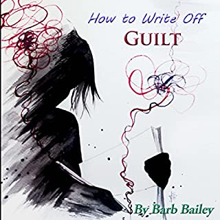 How to Write Off Guilt     Setting Free the Past Through Journaling, The Blue Rainbow Series              By:                                                                                                                                 Barb Bailey                               Narrated by:                                                                                                                                 Barb Bailey                      Length: 54 mins     20 ratings     Overall 4.5