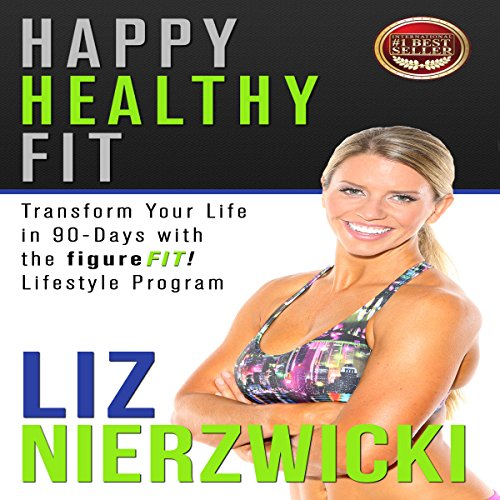 Happy Healthy Fit: Transform Your Life in 90 Days with the figureFIT! Lifestyle Program audiobook cover art