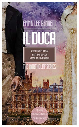Il Duca The Northcliff Series: Nessuna Speranza - Nessuna Difesa - Nessuna Condizione