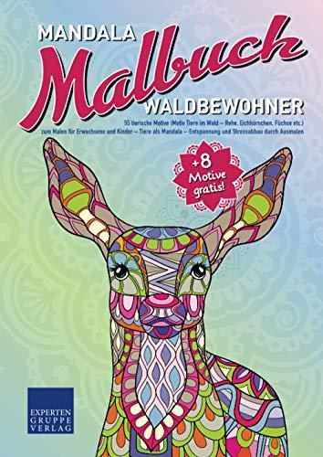 Mandala Malbuch Waldbewohner: 55 tierische Motive (Motiv Tiere im Wald - Rehe, Eichhörnchen, Füchse, etc.) zum Malen für Erwachsene und Kinder – Tiere ... durch Ausmalen (Mandala Malbücher Tiermotive)