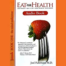 Eat for Health: Lose Weight - Keep It Off - Look Younger - Live Longer