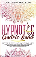 Hypnotic Gastric Band: Stop Food Addiction and Eat Healthy through Gastric Band Hypnosis, Meditation, Self-Control and Positive Affirmations for Women - Improve your Mind and Change your Body