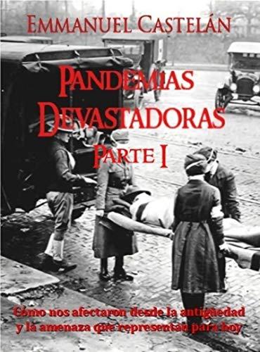 Pandemias Devastadoras: Cómo nos afectaron desde la antigüedad y la amenaza que representan para hoy (Colección