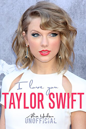 Taylor Swift, I Love You: Pop Celebrity Icon (Unofficial) (English Edition)
