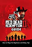 Red Dead Redemption 2 Guide: How to Plays for Beginners and Many Tips: Guideline to Conquer Red Dead Redemption 2