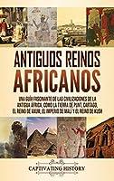 Antiguos reinos africanos: Una guía fascinante de las civilizaciones de la antigua África, como la tierra de Punt, Cartago, el Reino de Axum, el Imperio de Malí y el Reino de Kush
