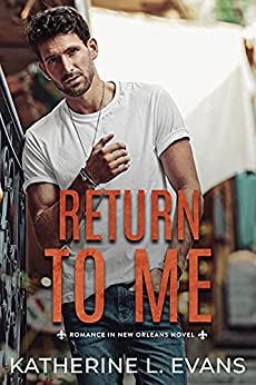Return to Me: a Small Town Southern Romance (Romance in New Orleans Series Origin Story) by [Katherine L. Evans]