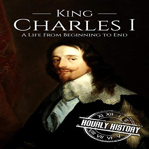 Charles I: A Life from Beginning to End audiobook cover art