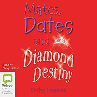 Mates, Dates and Diamond Destiny                   By:                                                                                                                                 Cathy Hopkins                               Narrated by:                                                                                                                                 Nicky Talacko                      Length: 4 hrs and 59 mins     Not rated yet     Overall 0.0