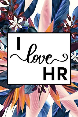I Love HR: HR Notebook / Journal, Human Resources Appreciation Gift, HR Specialist Gift