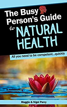 The Busy Person's Guide To Natural Health (Busy Person's Guides Book 4) by [Maggie Percy, Nigel Percy]