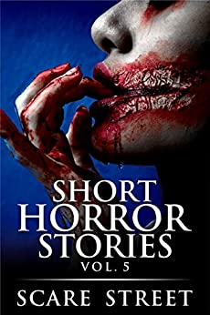 Short Horror Stories Vol. 5: Scary Ghosts, Monsters, Demons, and Hauntings (Supernatural Suspense Collection) by [Scare Street, Ron Ripley, Sara Clancy, Rowan Rook, Kathryn St. John-Shin]