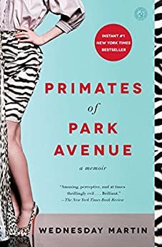 Primates of Park Avenue: A Memoir by [Wednesday Martin]