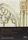 San Juan de los Reyes de Toledo: Historia, construcción y restauración de un monumento medieval: 1 (Monumentia)