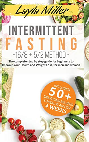 Intermittent Fasting 16/8+5/2 method: The complete step by step guide for beginners to improve your health and Weight Loss, for men and woman. Bonus: ... + delicious recipes & meal plan for 4 weeks-