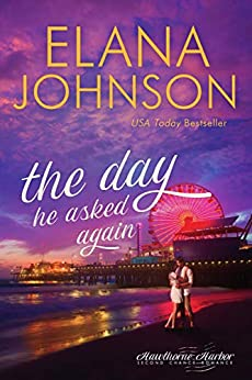 The Day He Asked Again: Sweet Contemporary Romance (Hawthorne Harbor Romance Book 6) by [Elana Johnson]